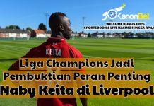 Liga Champions Jadi Pembuktian Peran Penting Naby Keita di Liverpool
