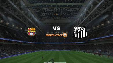 Photo of Live Streaming  Barcelona SC vs Santos 27 Mei 2021